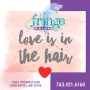 Love is in the hair - Fringe Salon Coon Rapids MN